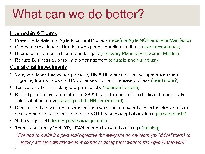 What can we do better? Leadership & Teams • • Prevent adaptation of Agile