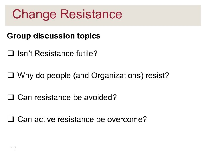 Change Resistance Group discussion topics q Isn't Resistance futile? q Why do people (and