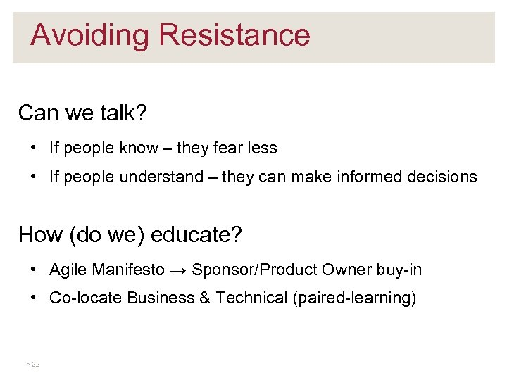 Avoiding Resistance Can we talk? • If people know – they fear less •