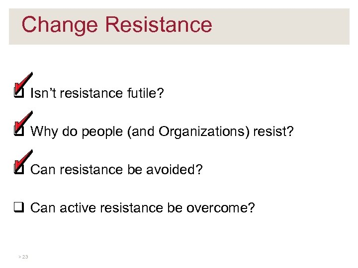 Change Resistance q Isn't resistance futile? q Why do people (and Organizations) resist? q