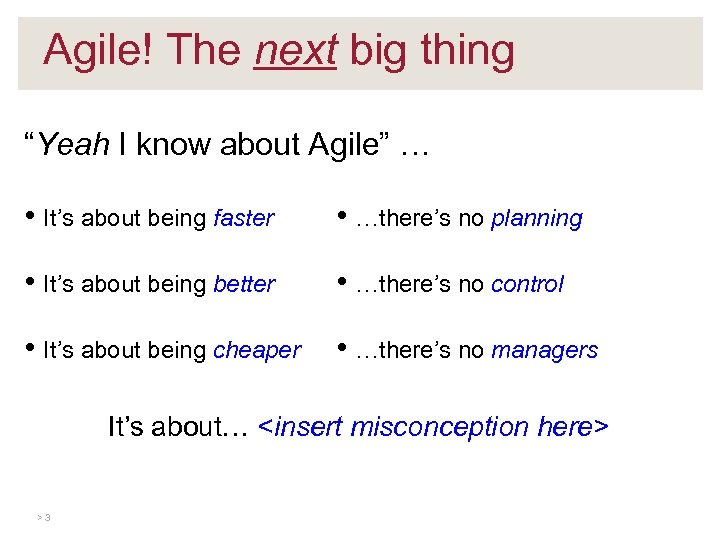 """Agile! The next big thing """"Yeah I know about Agile"""" … • It's about"""