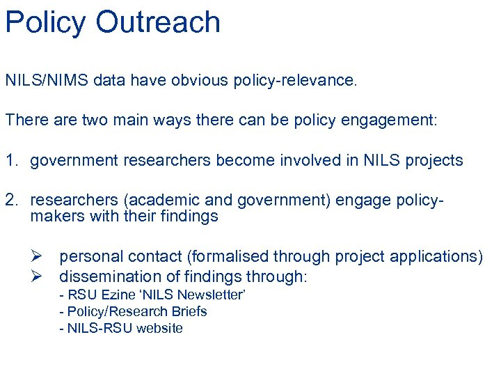 Policy Outreach NILS/NIMS data have obvious policy-relevance. There are two main ways there can