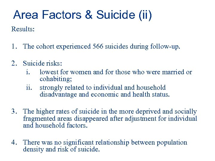 Area Factors & Suicide (ii) Results: 1. The cohort experienced 566 suicides during follow-up.