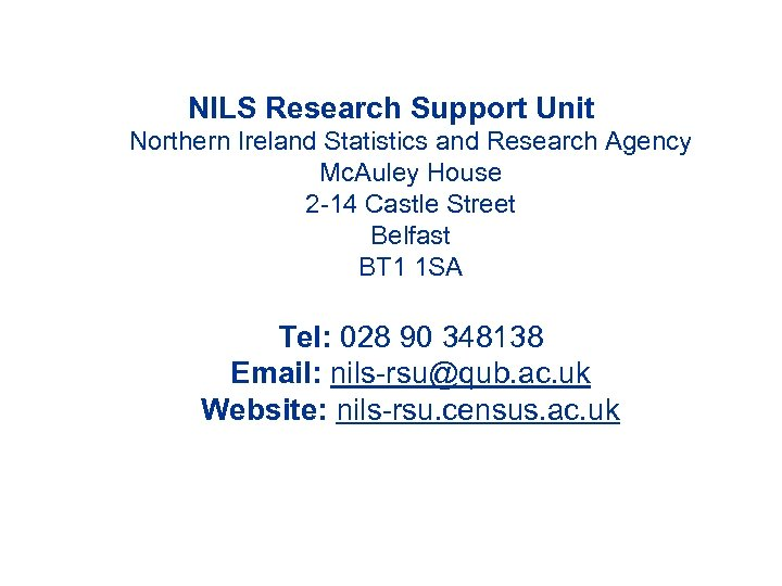 NILS Research Support Unit Northern Ireland Statistics and Research Agency Mc. Auley House 2
