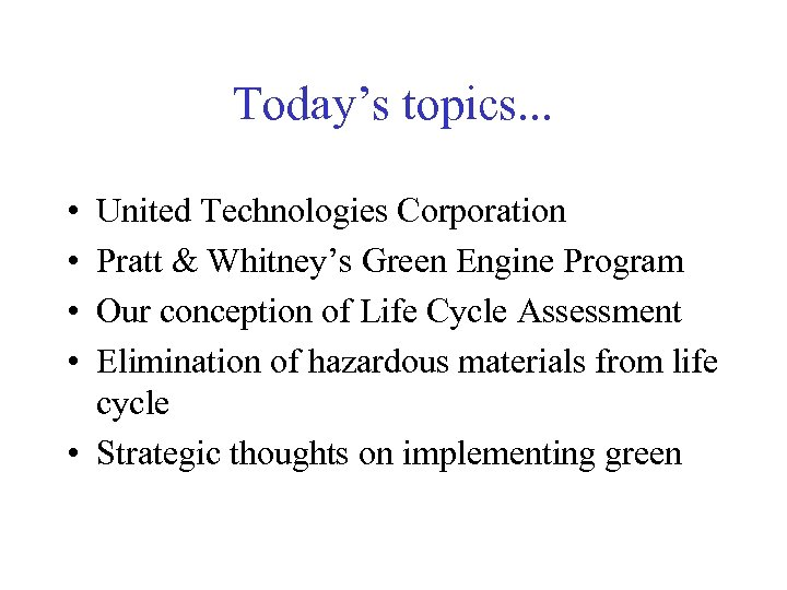 Today's topics. . . • • United Technologies Corporation Pratt & Whitney's Green Engine