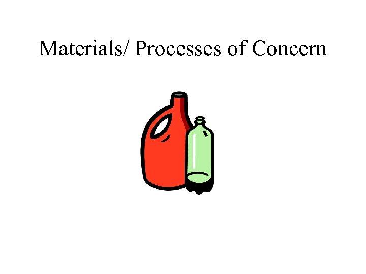 Materials/ Processes of Concern