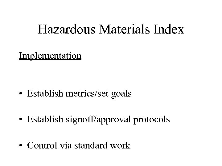 Hazardous Materials Index Implementation • Establish metrics/set goals • Establish signoff/approval protocols • Control