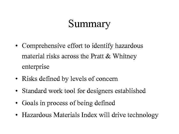 Summary • Comprehensive effort to identify hazardous material risks across the Pratt & Whitney