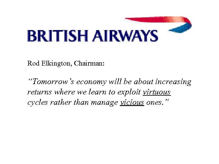 "Rod Elkington, Chairman: ""Tomorrow's economy will be about increasing returns where we learn to"