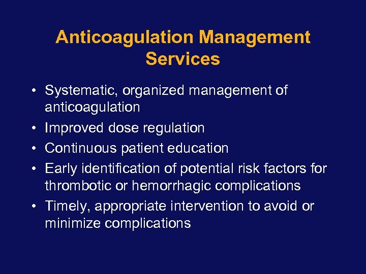 Anticoagulation Management Services • Systematic, organized management of anticoagulation • Improved dose regulation •