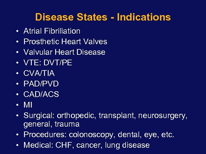Disease States - Indications • • • Atrial Fibrillation Prosthetic Heart Valves Valvular Heart
