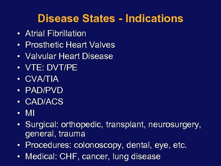 Disease States - Indications • • • Atrial Fibrillation Prosthetic Heart Valves Valvular Heart