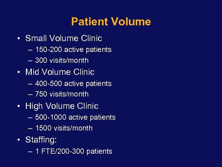 Patient Volume • Small Volume Clinic – 150 -200 active patients – 300 visits/month