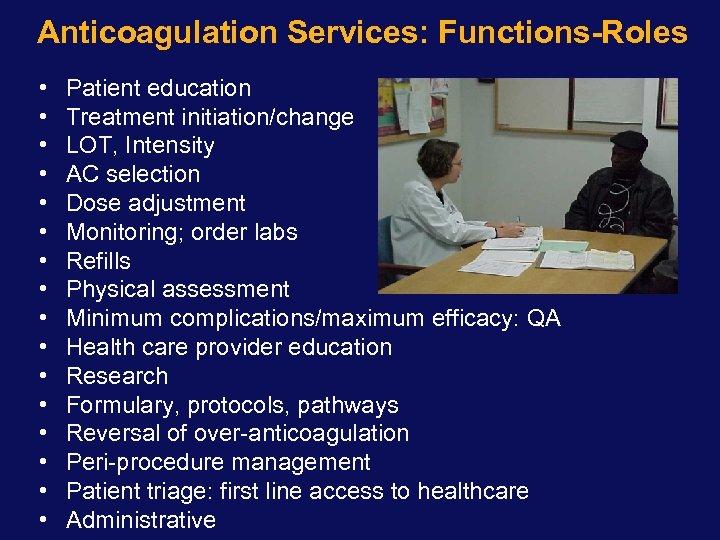 Anticoagulation Services: Functions-Roles • • • • Patient education Treatment initiation/change LOT, Intensity AC