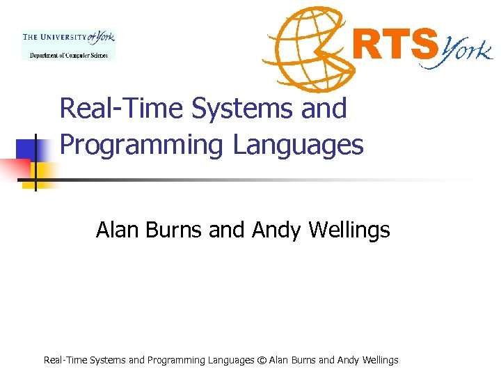 Real-Time Systems and Programming Languages Alan Burns and Andy Wellings Real-Time Systems and Programming