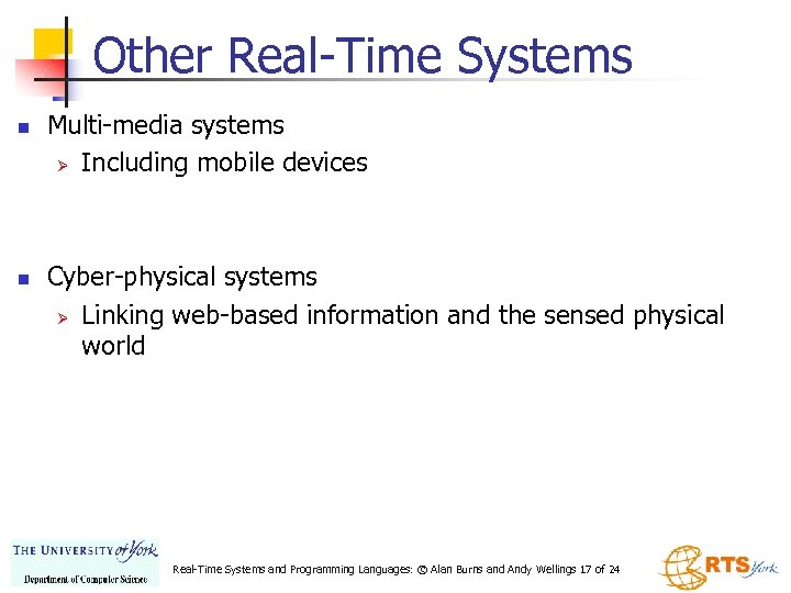 Other Real-Time Systems n n Multi-media systems Ø Including mobile devices Cyber-physical systems Ø