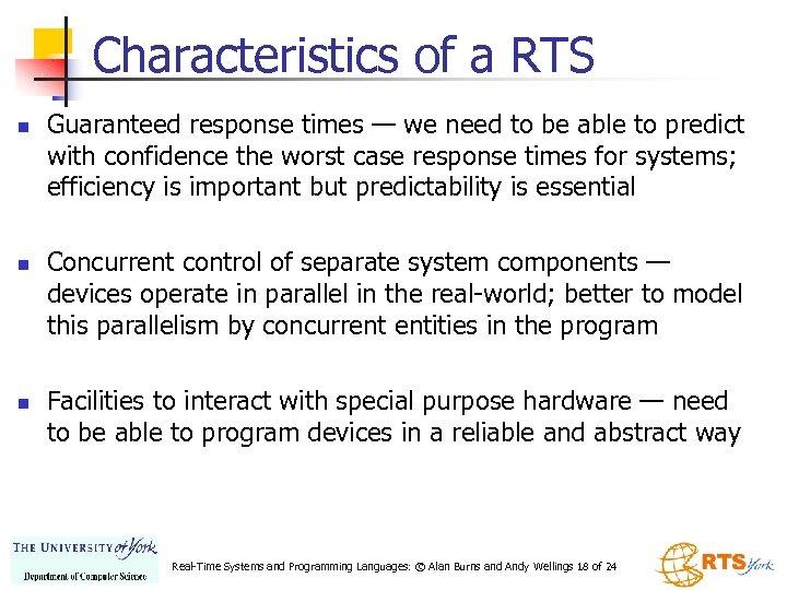 Characteristics of a RTS n n n Guaranteed response times — we need to