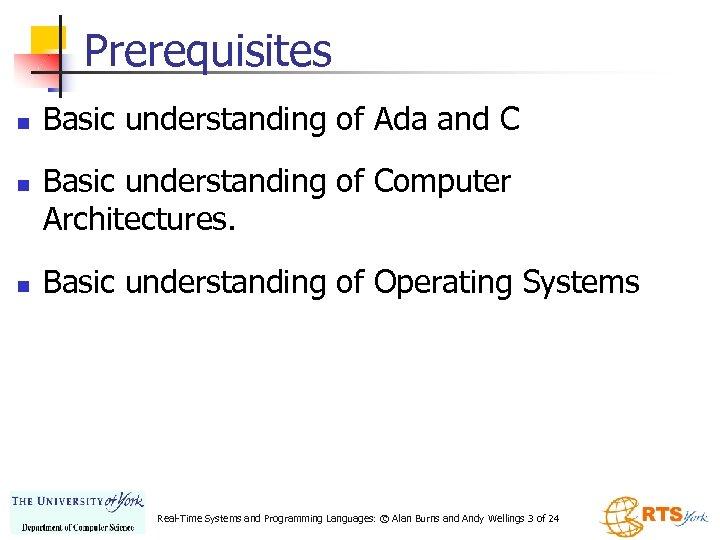 Prerequisites n n n Basic understanding of Ada and C Basic understanding of Computer