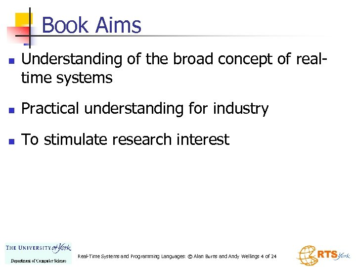 Book Aims n Understanding of the broad concept of realtime systems n Practical understanding