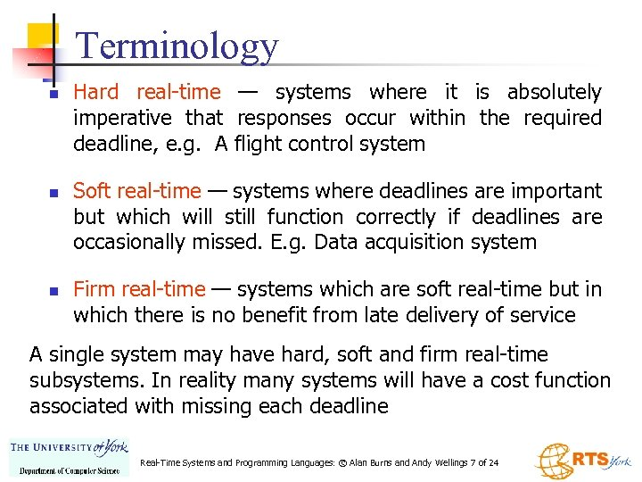 Terminology n n n Hard real-time — systems where it is absolutely imperative that