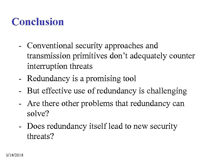 Conclusion - Conventional security approaches and transmission primitives don't adequately counter interruption threats -