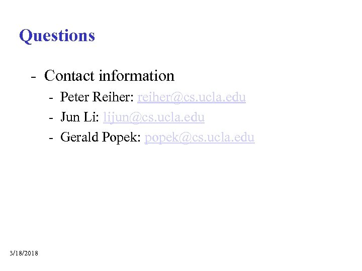 Questions - Contact information - Peter Reiher: reiher@cs. ucla. edu - Jun Li: lijun@cs.