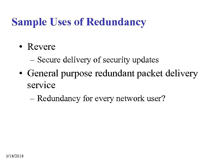Sample Uses of Redundancy • Revere – Secure delivery of security updates • General