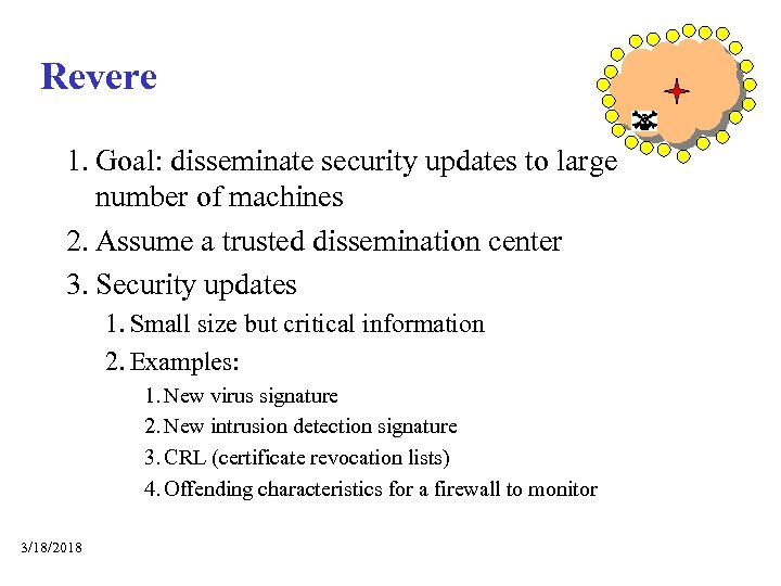 Revere 1. Goal: disseminate security updates to large number of machines 2. Assume a