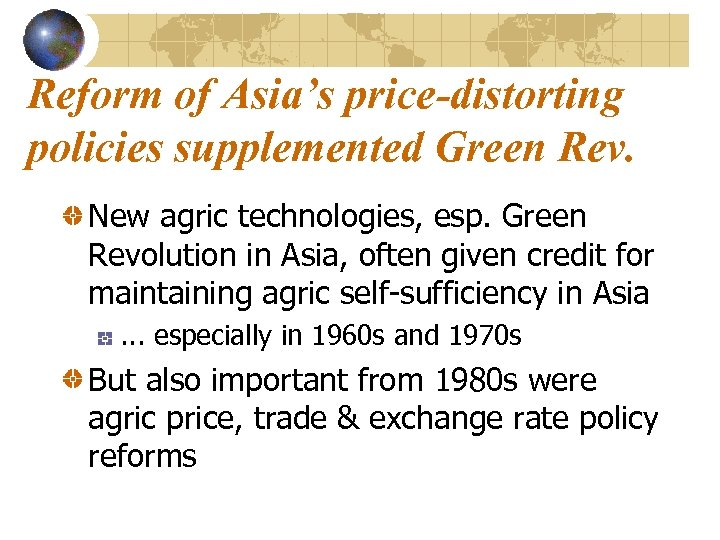 Reform of Asia's price-distorting policies supplemented Green Rev. New agric technologies, esp. Green Revolution