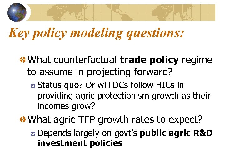 Key policy modeling questions: What counterfactual trade policy regime to assume in projecting forward?