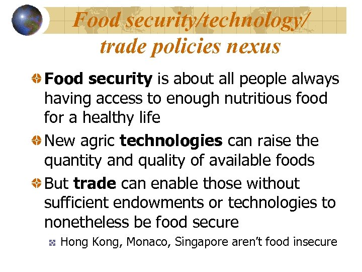 Food security/technology/ trade policies nexus Food security is about all people always having access