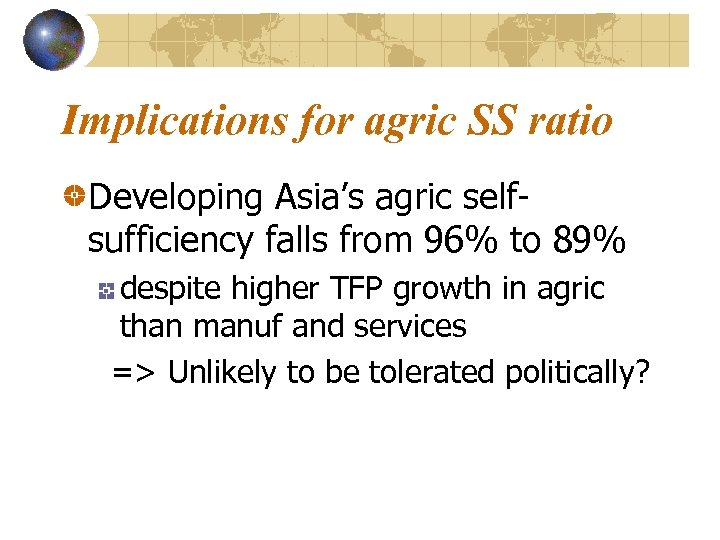 Implications for agric SS ratio Developing Asia's agric selfsufficiency falls from 96% to 89%