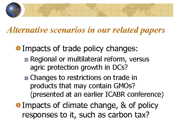 Alternative scenarios in our related papers Impacts of trade policy changes: Regional or multilateral