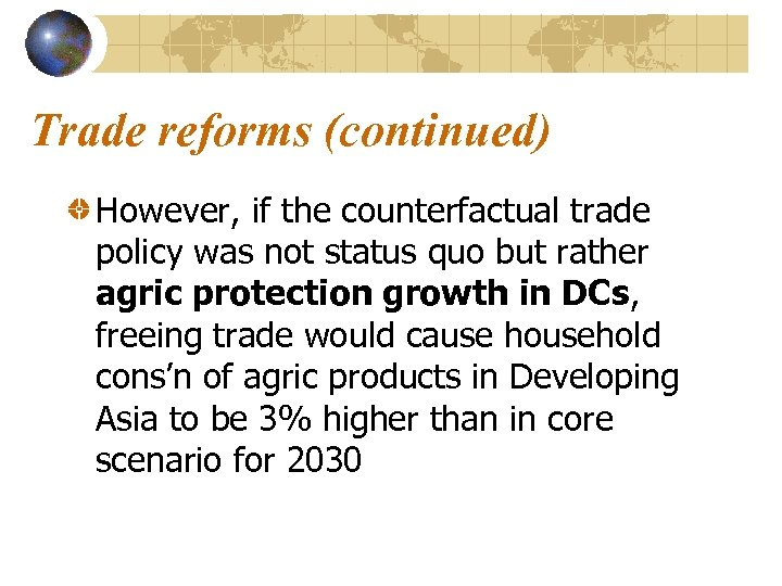 Trade reforms (continued) However, if the counterfactual trade policy was not status quo but