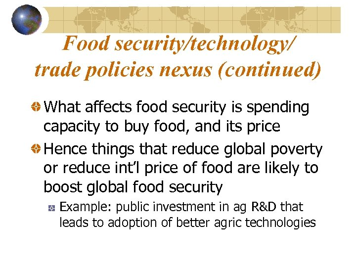 Food security/technology/ trade policies nexus (continued) What affects food security is spending capacity to