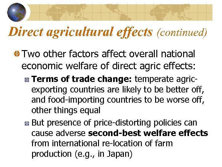 Direct agricultural effects (continued) Two other factors affect overall national economic welfare of direct