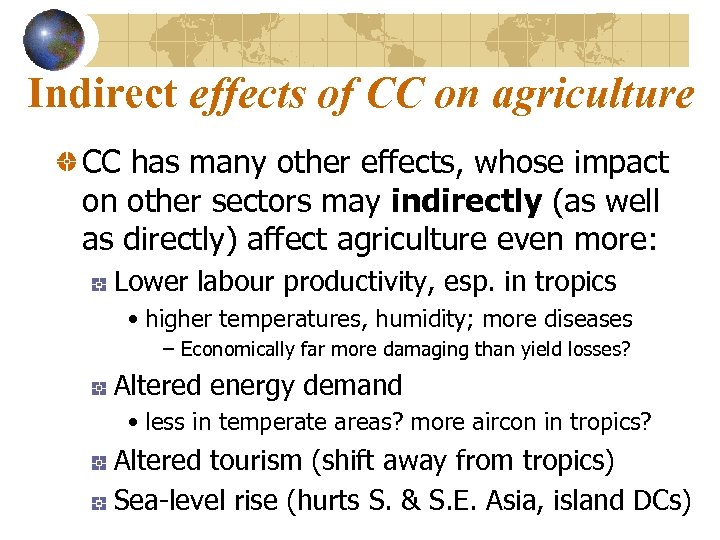 Indirect effects of CC on agriculture CC has many other effects, whose impact on