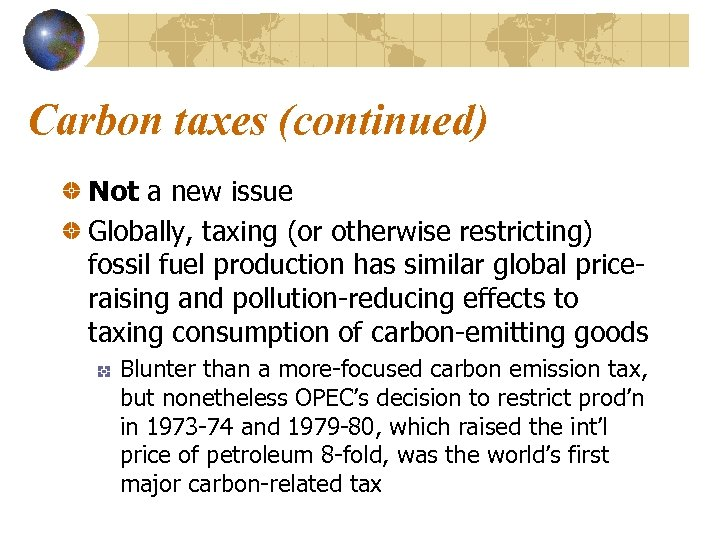 Carbon taxes (continued) Not a new issue Globally, taxing (or otherwise restricting) fossil fuel