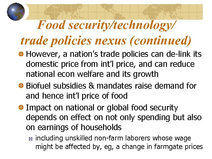 Food security/technology/ trade policies nexus (continued) However, a nation's trade policies can de-link its