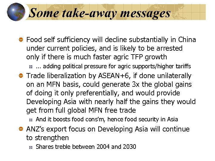 Some take-away messages Food self sufficiency will decline substantially in China under current policies,