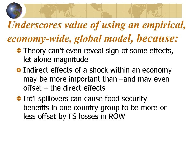 Underscores value of using an empirical, economy-wide, global model, because: Theory can't even reveal