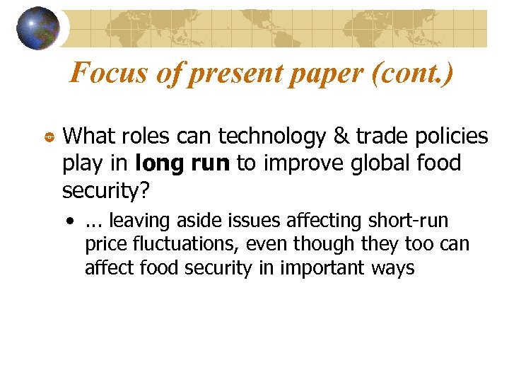 Focus of present paper (cont. ) What roles can technology & trade policies play