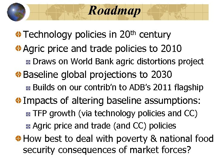 Roadmap Technology policies in 20 th century Agric price and trade policies to 2010