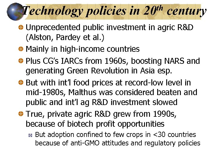 Technology policies in 20 th century Unprecedented public investment in agric R&D (Alston, Pardey