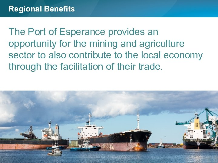 Regional Benefits The Port of Esperance provides an opportunity for the mining and agriculture