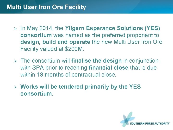 Multi User Iron Ore Facility Ø In May 2014, the Yilgarn Esperance Solutions (YES)
