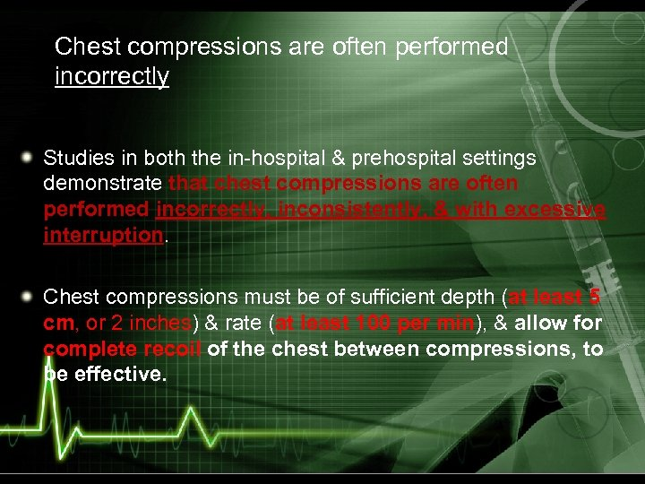 Chest compressions are often performed incorrectly Studies in both the in-hospital & prehospital settings