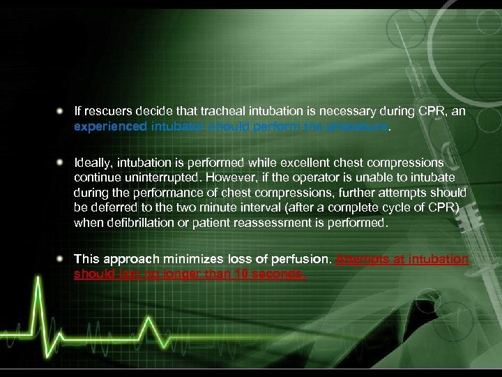 If rescuers decide that tracheal intubation is necessary during CPR, an experienced intubator should