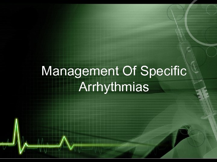 Management Of Specific Arrhythmias