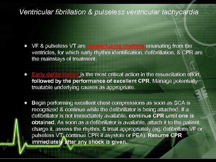 Ventricular fibrillation & pulseless ventricular tachycardia VF & pulseless VT are nonperfusing rhythms emanating
